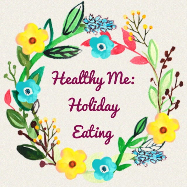 Holiday Eating | Healthy Me