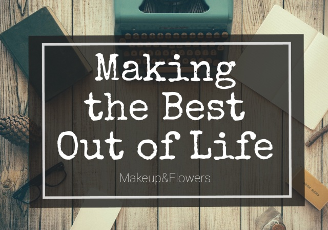 Making the Best Out of Life